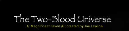 The Two Blood Universe-A Magnificent Sevent AU Created by Joe Lawson